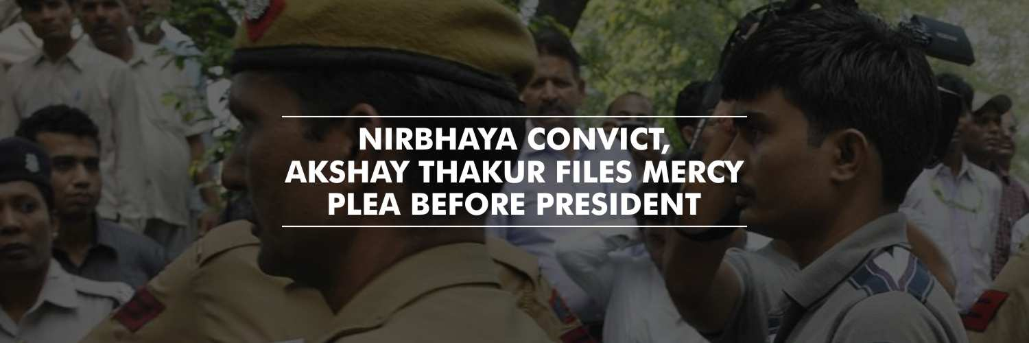 Third Nirbhaya Convict files mercy petition before President
