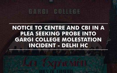 Notice to Centre and CBI in a plea seeking probe into Gargi College molestation incident