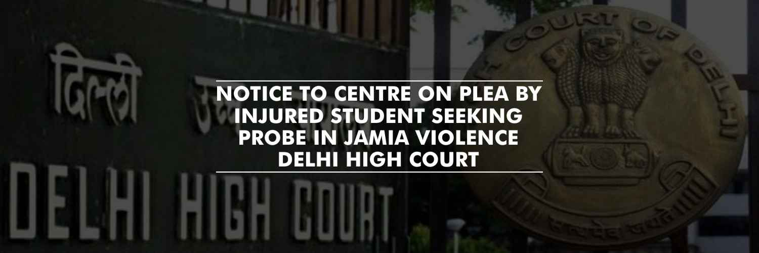 Delhi HC Issues Notice to Centre on Plea by Injured Student Seeking Probe in Jamia Violence