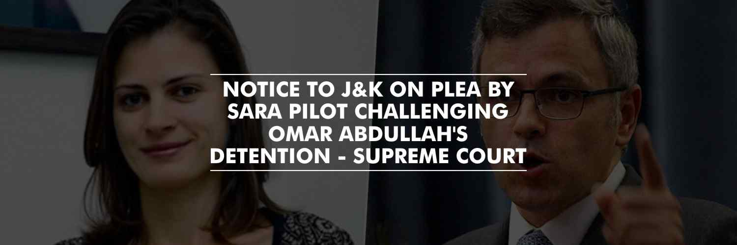 Notice to J&K on plea by Omar Abdullah's sister challenging his detention – Supreme Court
