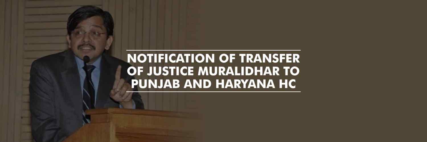Centre notifies transfer of Justice Muralidhar to Punjab and Haryana High Court