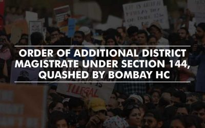 Section 144 order passed by the Additional District Magistrate quashed by Bombay HC