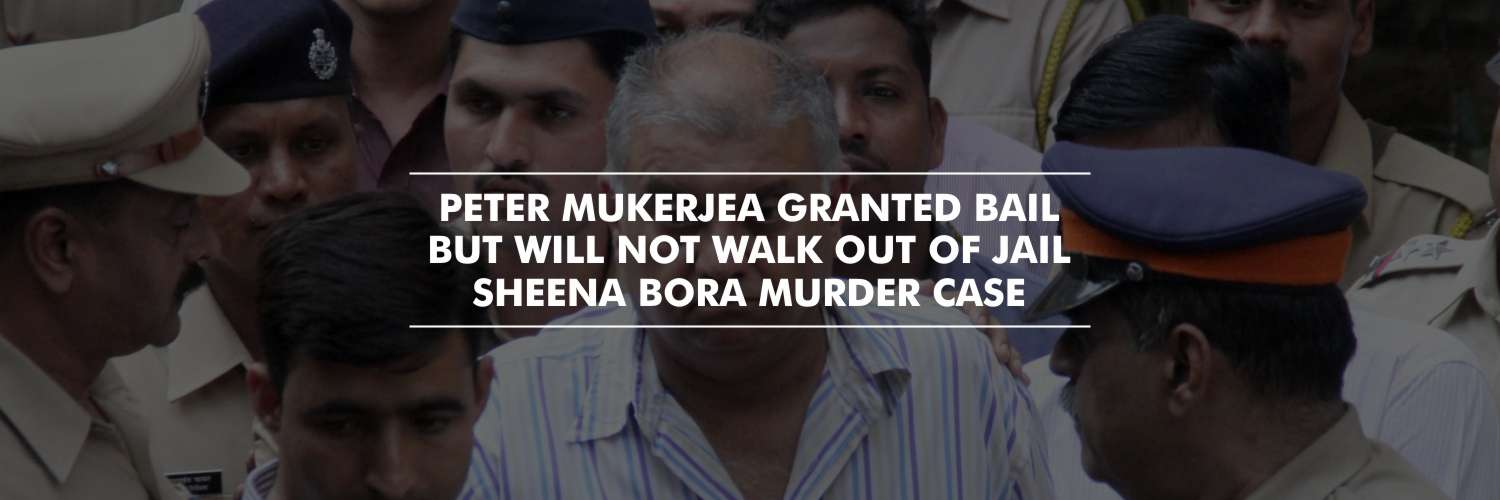 Peter Mukerjea granted bail but will not walk out of jail – Sheena Bora murder case