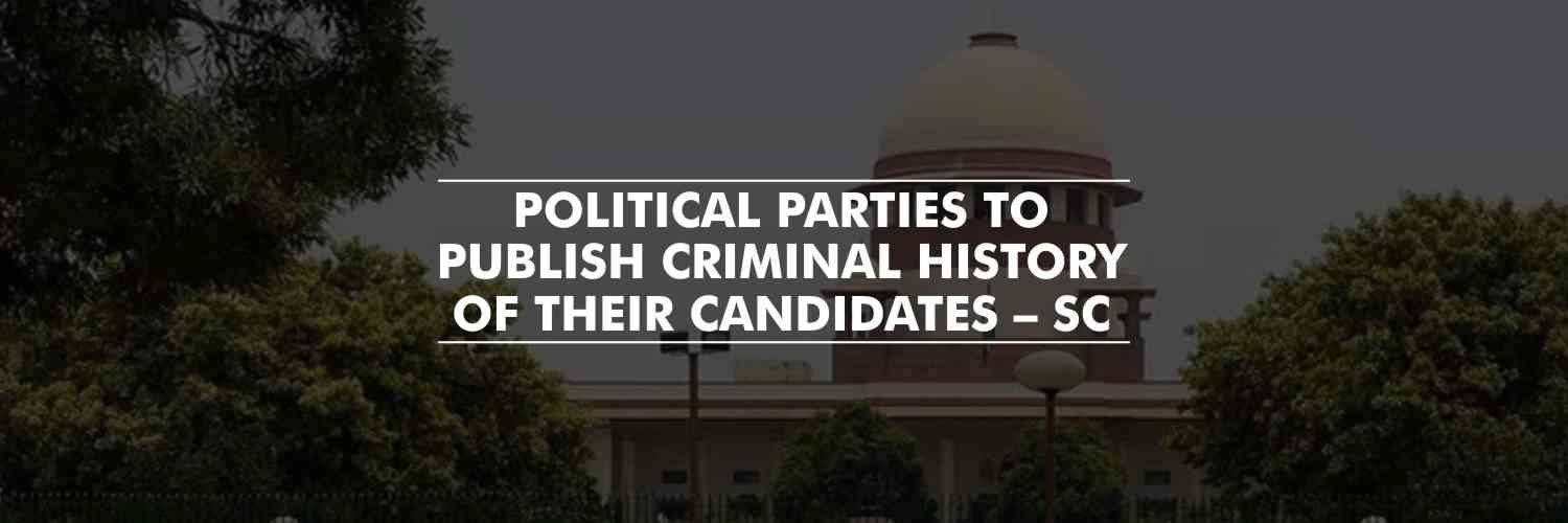 Political parties to publish criminal history of Lok Sabha, Assembly candidates – SC