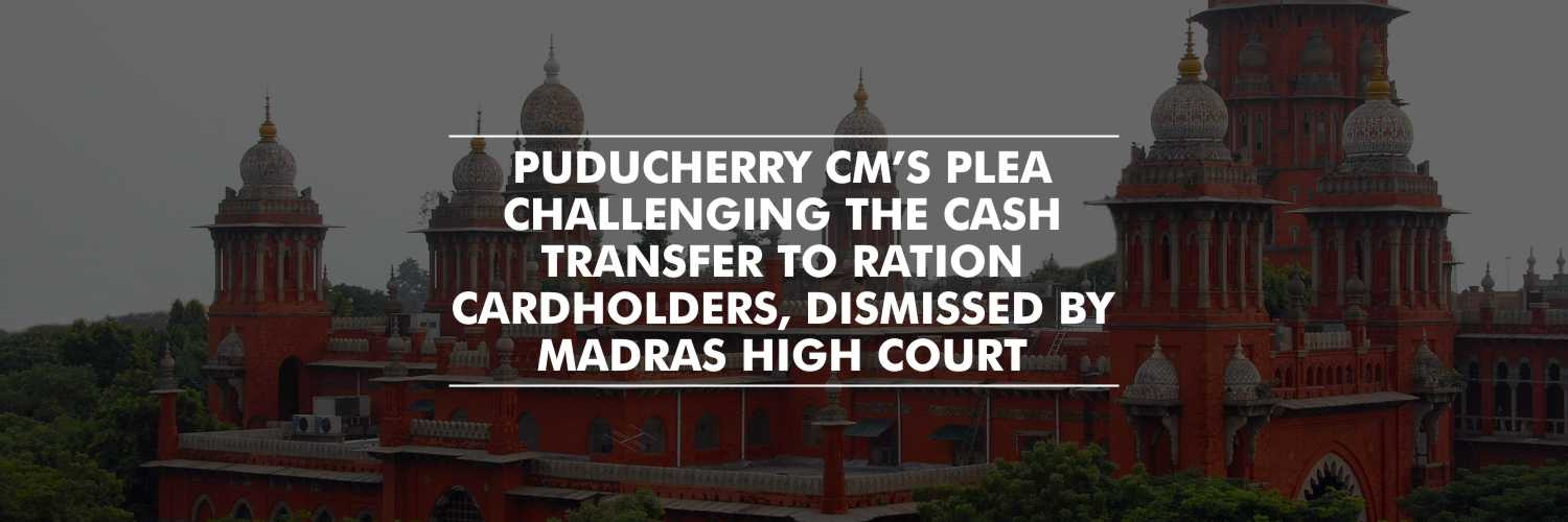 Madras HC dismissed Puducherry CM's plea challenging the cash transfer to ration cardholders