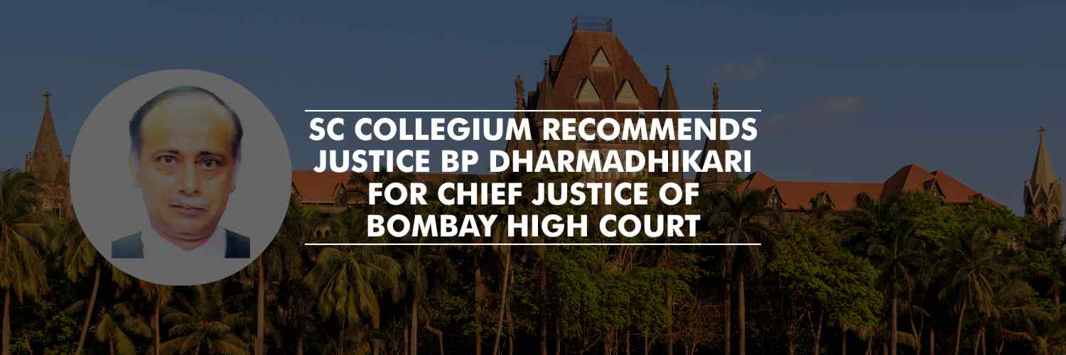 Justice BP Dharmadhikari Recommended for Chief Justice of Bombay HC