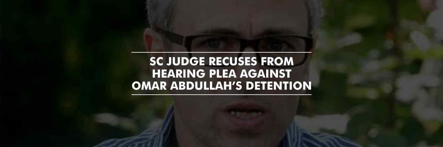 SC judge recuses from hearing plea against Omar Abdullah's detention