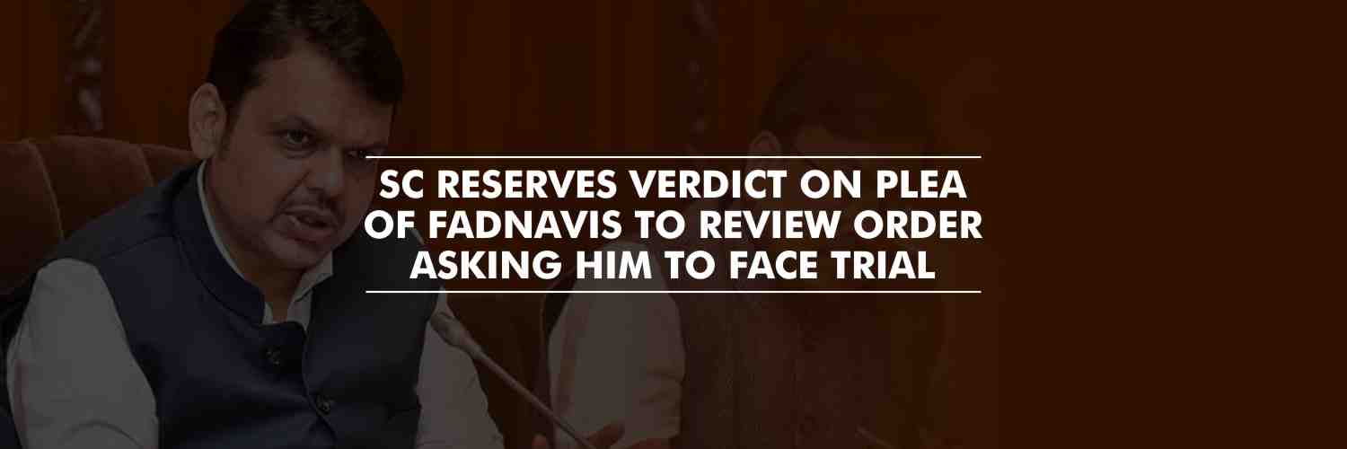 SC reserves verdict on plea of Fadnavis who sought review of its judgment