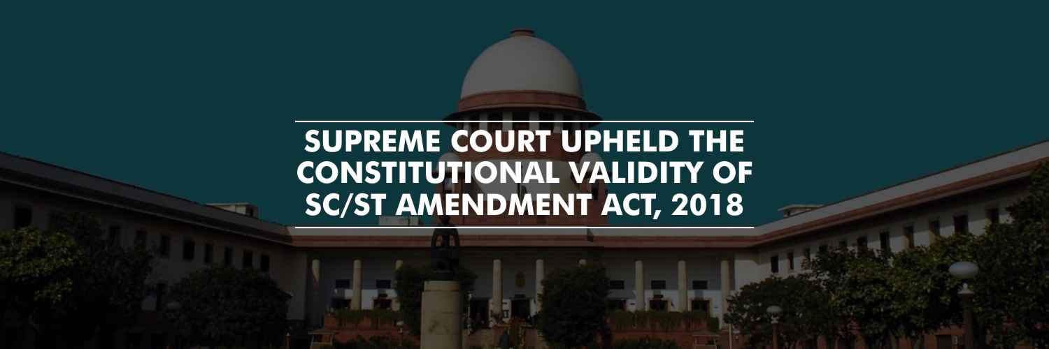 Supreme Court upheld the constitutional validity of SC/ST Amendment Act, 2018