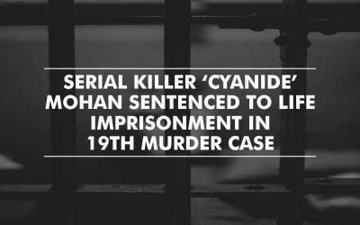 Life imprisonment for Serial killer 'Cyanide' Mohan in 19th murder case