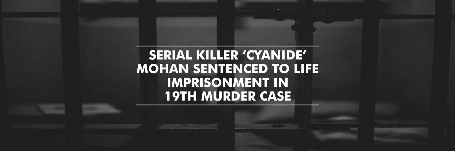 Life imprisonment for Serial killer 'Cyanide' Mohan in 19th murder case