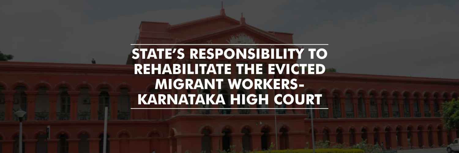 State's responsibility to rehabilitate migrant workers evicted – Karnataka High Court
