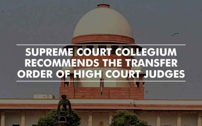 Transfer order of High Court judges by the Supreme Court Collegium