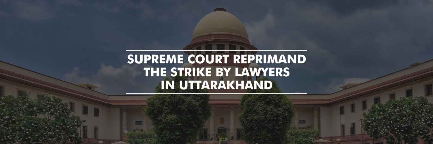 Supreme Court reprimand the strike by Lawyers in Uttarakhand