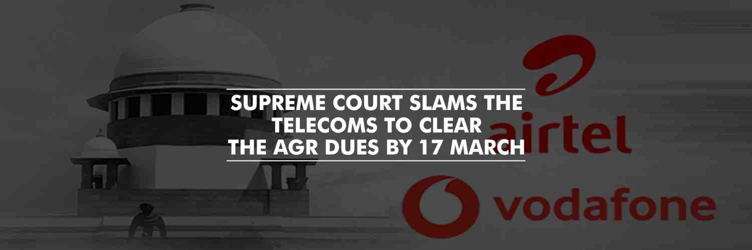 Supreme Court slams the Telecoms to clear the AGR dues by 17 March