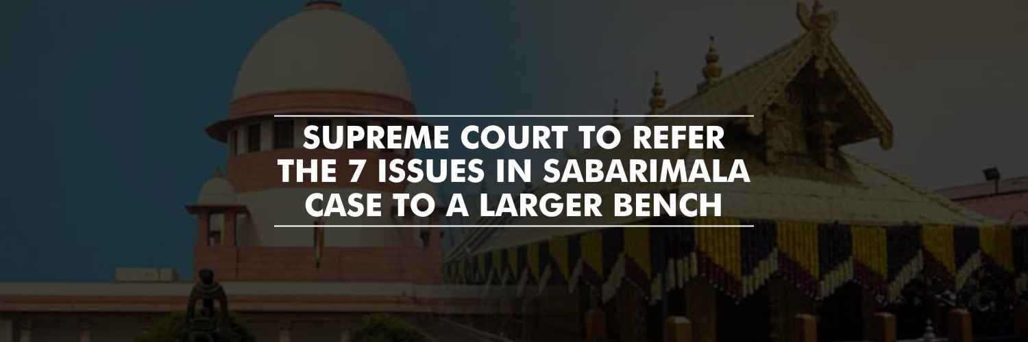 Supreme Court to refer the newly framed 7 issues to a larger bench – Sabarimala case