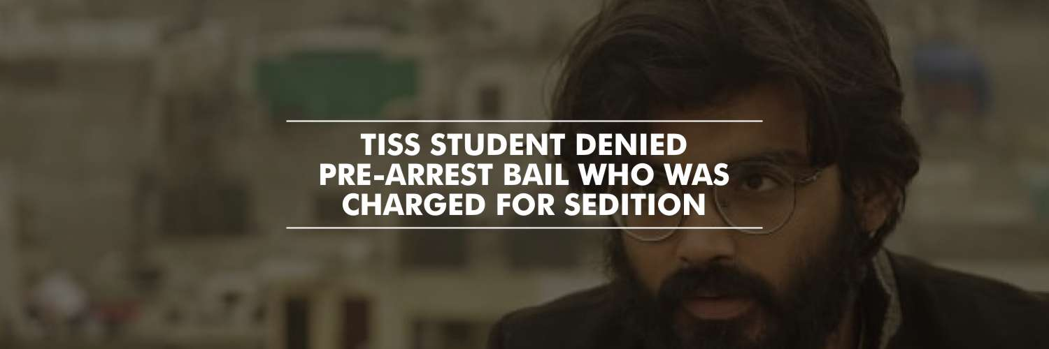 TISS student denied pre-arrest bail who was booked for Sedition charges