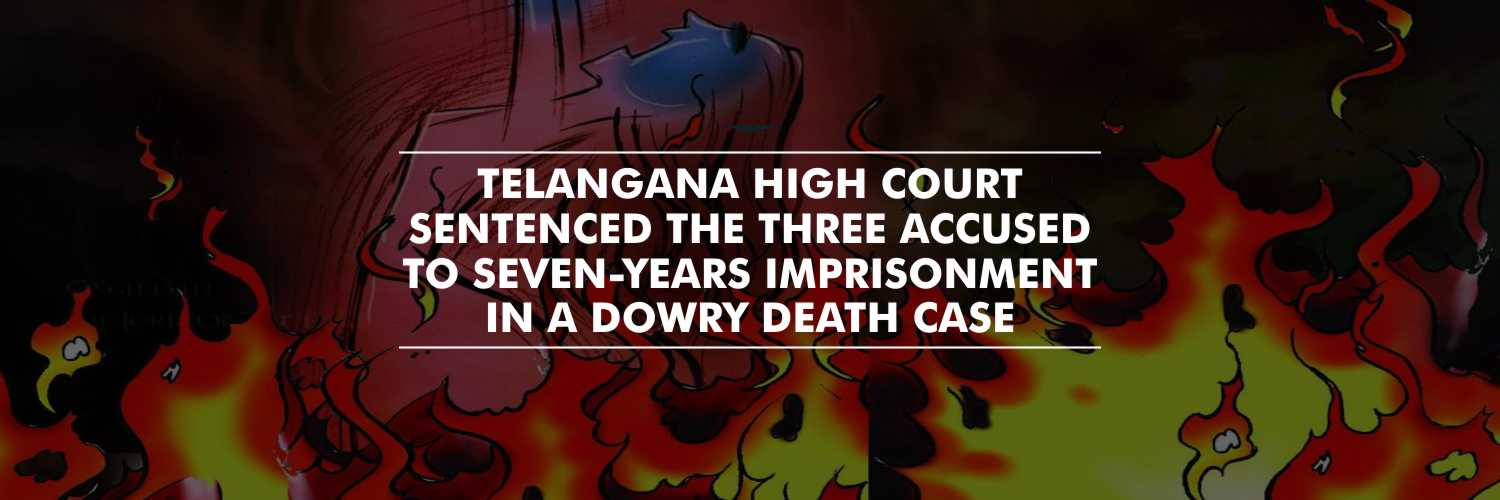 Telangana High Court grants seven-years imprisonment in dowry death case
