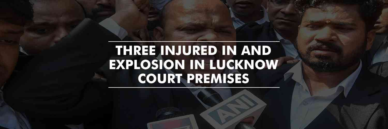 Explosion in Lucknow Court premises, three injured