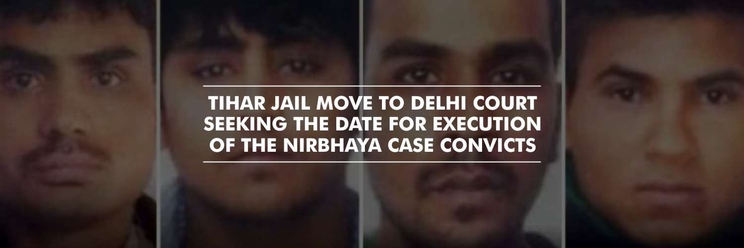 Tihar Jail Authorities move to Delhi Court seeking execution date for the Nirbhaya Case convicts