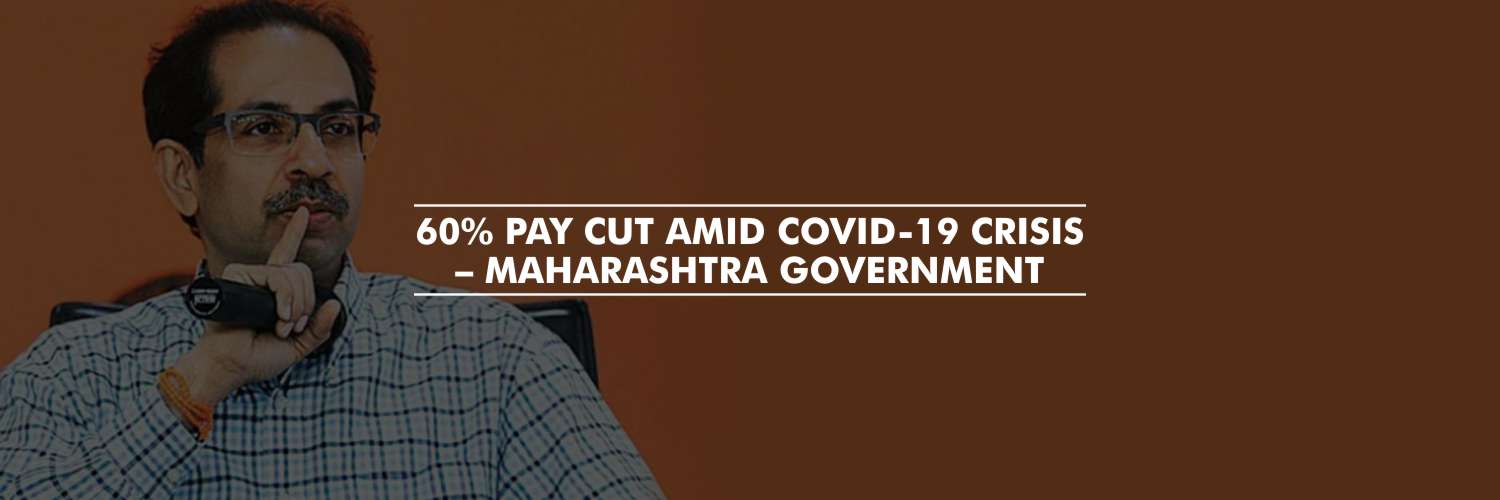 Sixty percent pay cut amid COVID-19 crisis – Maharashtra Government