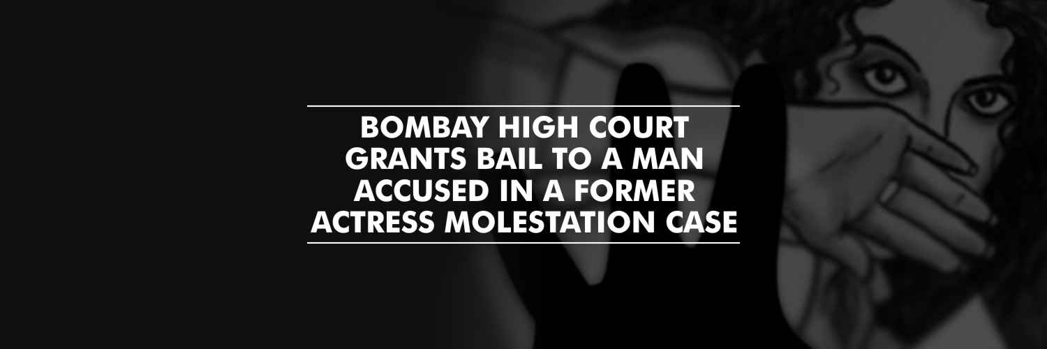 Bombay High Court grants bail to a man accused in a former actress molestation case