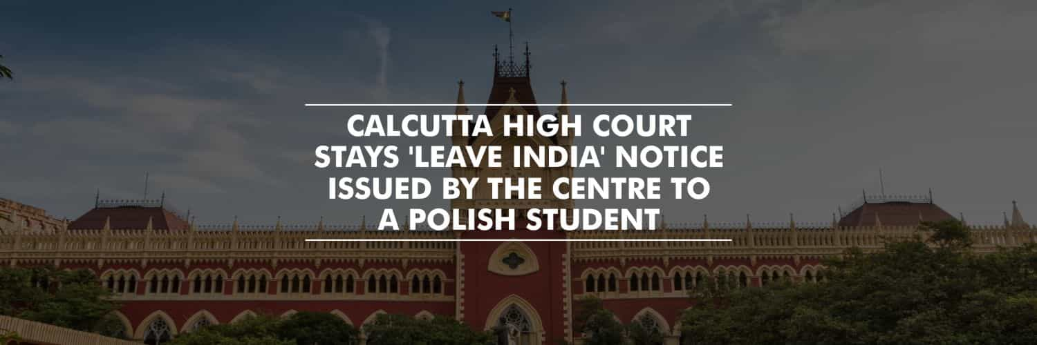Calcutta HC stays Centre's 'leave India' notice to a Polish student