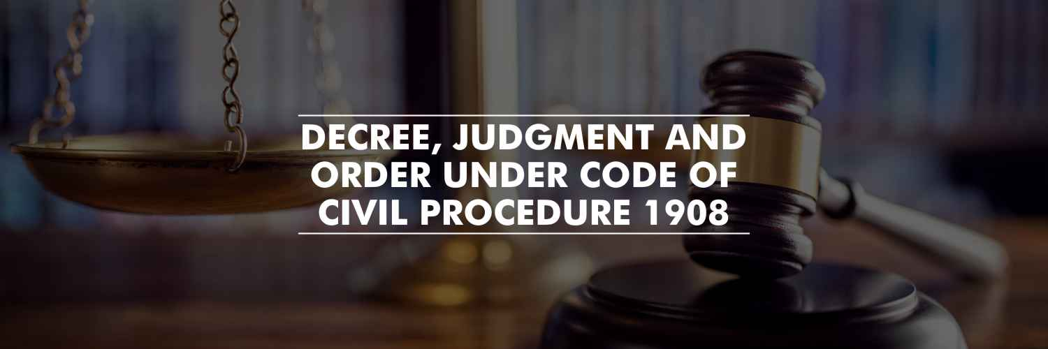Decree, Judgment and Order under Code of Civil Procedure, 1908