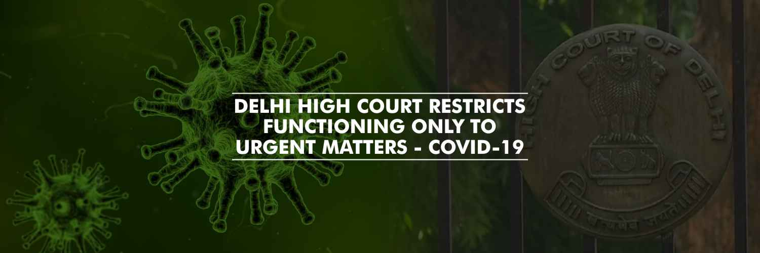 Covid-19 Delhi High Court Restricts Functioning Only to Urgent Matters