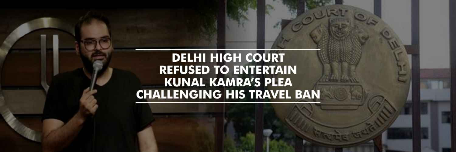 Kunal Kamra's plea challenging his travel ban, refused by Delhi High Court