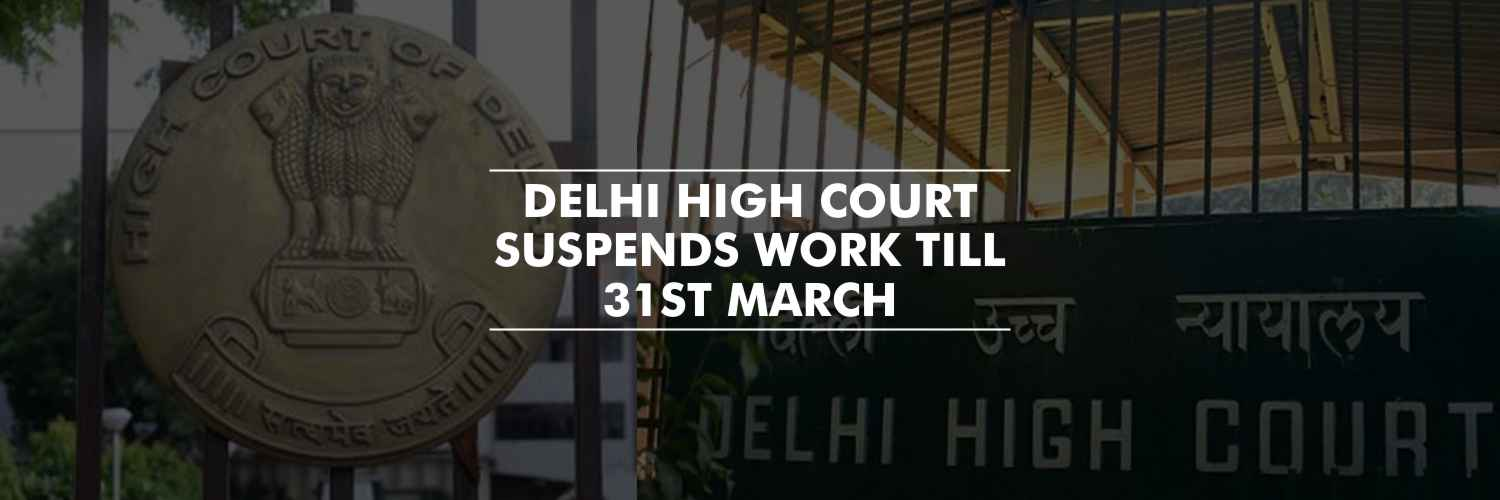 Delhi High Court suspends work till 31st March