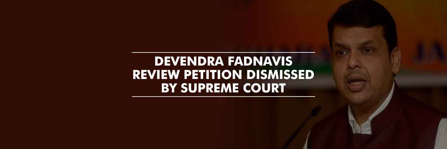 Supreme Court dismisses Devendra Fadnavis review petition