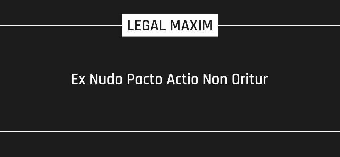 Ex Nudo Pacto Actio Non Oritur