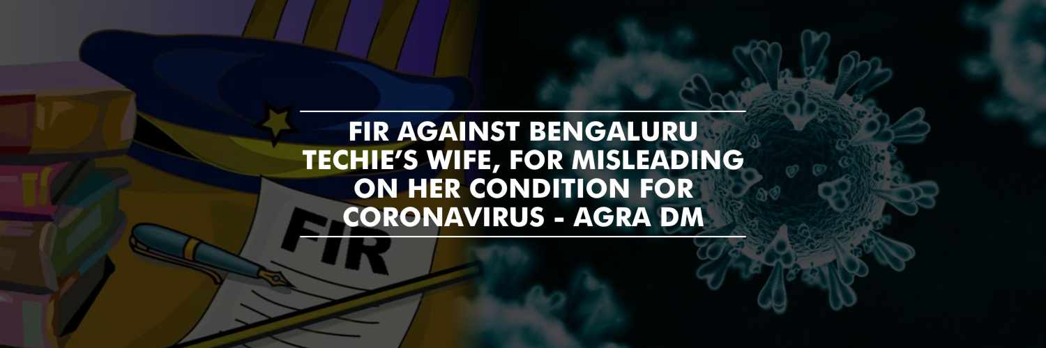 FIR against Bengaluru Techie's Wife, for misleading on her condition for coronavirus – Agra District Magistrate