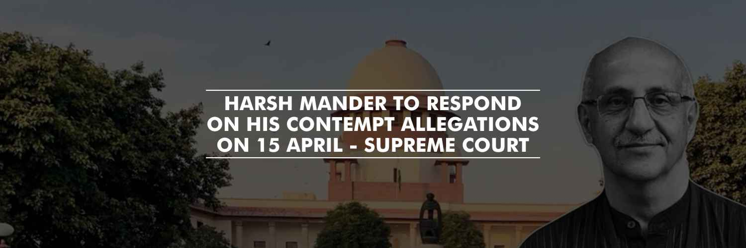 Harsh Mander to respond on his contempt allegations on 15 April – Supreme Court