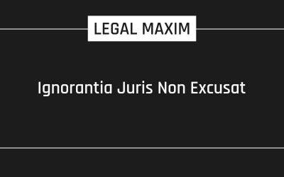 Ignorantia Juris Non Excusat