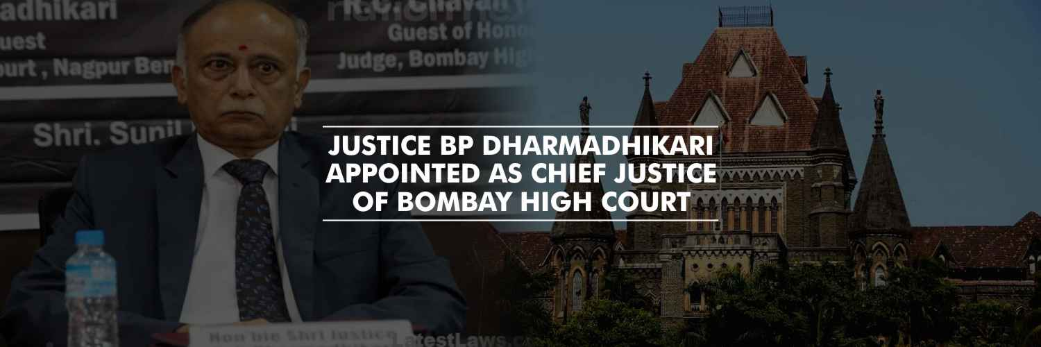 Justice BP Dharmadhikari appointed as Chief Justice of Bombay High Court