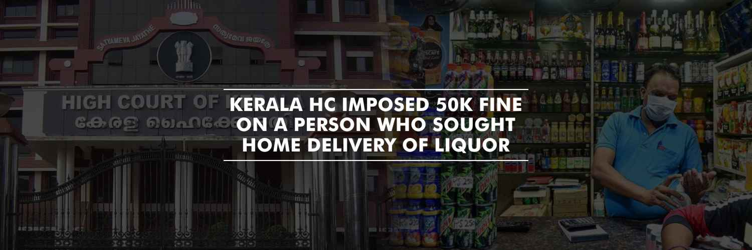 Kerala HC imposed 50k fine on a person who sought home delivery of liquor