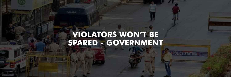 Violators won't be spared – Government