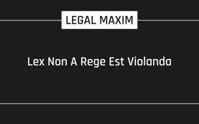 Lex Non A Rege Est Violanda – Legal Maxim