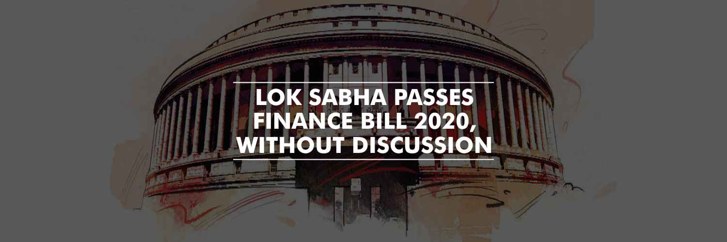 Lok Sabha passes an undiscussed Finance Bill, 2020