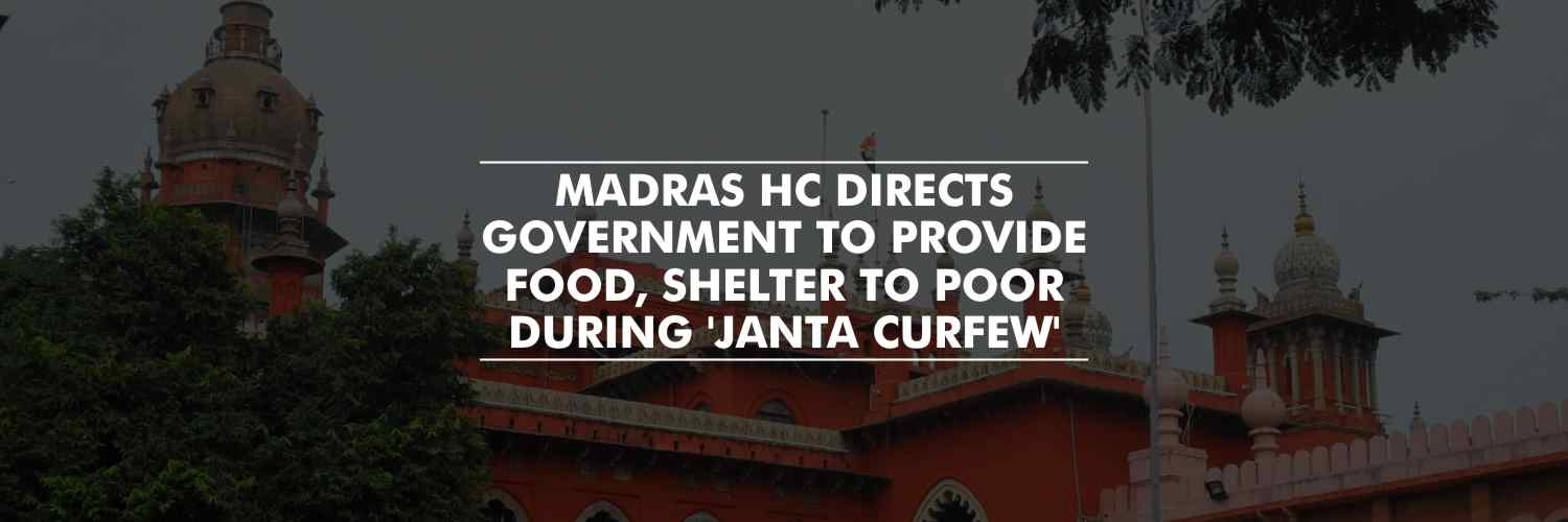 "Madras HC directs government to provide food, shelter to poor during Sunday's ""Janta curfew"""