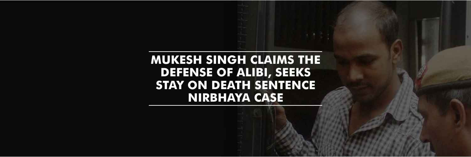 Nirbhaya Convict claims the defense of alibi, seeks stay on death sentence