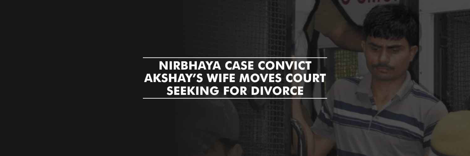 Akshay's wife moves court, seeking for divorce before he is hanged – Nirbhaya case