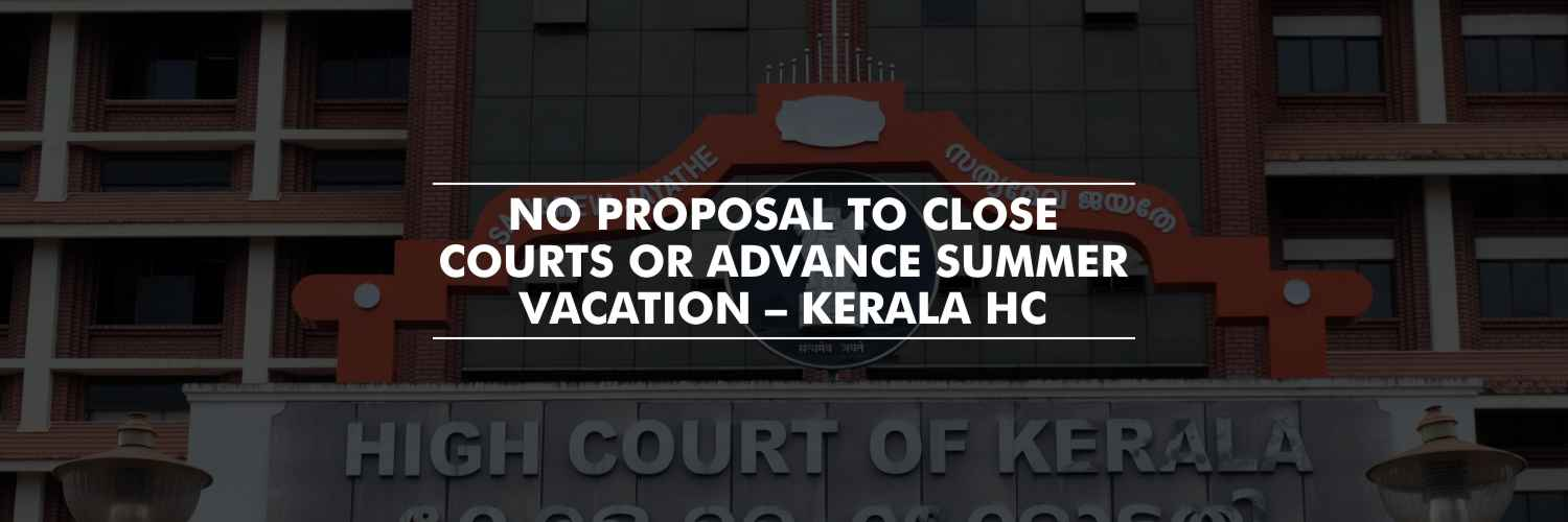 No proposal to close courts or advance summer vacation – Kerala HC