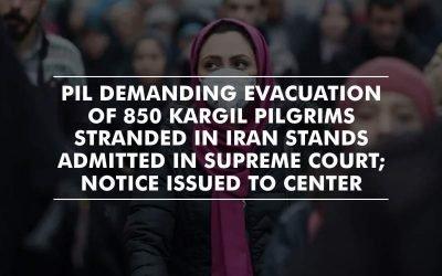 Notice on PIL seeking evacuation of 850 Kargil pilgrims stranded in Iran – SC