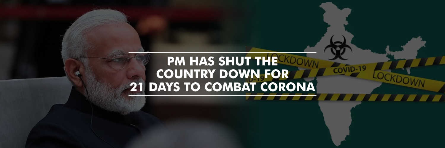 PM has shut the country down for 21 days to combat Corona