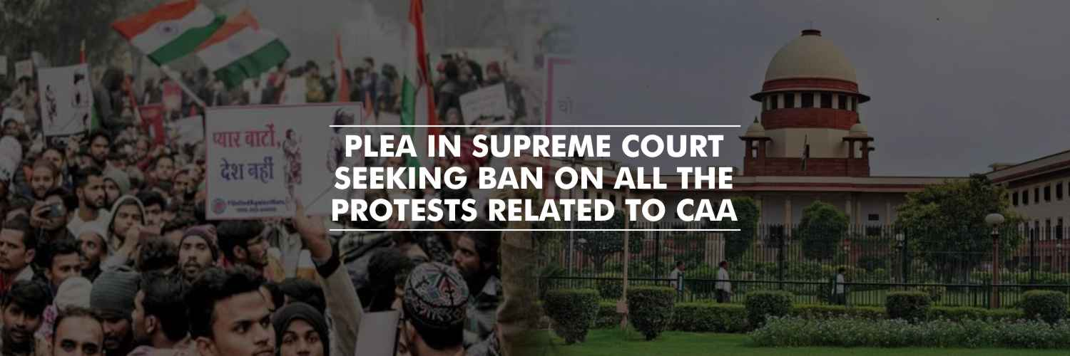 Plea in Supreme Court seeking ban on all the protests related to CAA