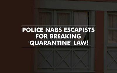 Returnees nabbed for absconding home quarantine law!