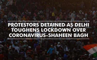 Shaheen Bagh Protestors detained as Delhi toughens lockdown over coronavirus